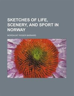 Book Sketches of life, scenery, and sport in Norway by Mordaunt Roger Barnard
