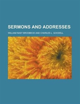 Book Sermons and Addresses by William Nast Brodbeck
