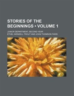 Book Stories Of The Beginnings (volume 1); Junior Department, Second Year by Ethel Wendell Trout
