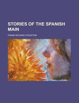 Book Stories of the Spanish Main by Frank Richard Stockton