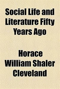 Book Social Life and Literature Fifty Years Ago by Horace William Shaler Cleveland