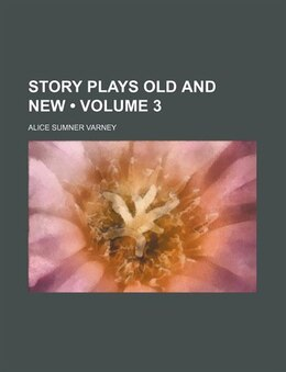 Book Story Plays Old And New (volume 3) by Alice Sumner Varney