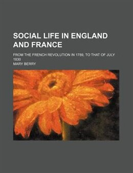 Book Social Life In England And France; From The French Revolution In 1789, To That Of July 1830 by Mary Berry