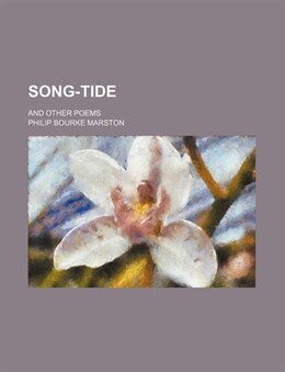 Book Song-tide; And Other Poems by Philip Bourke Marston