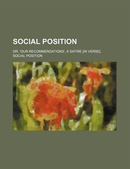 Book Social Position; Or, 'our Recommendations', A Satire [in Verse]. by Social Position