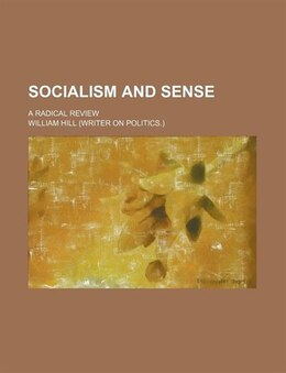 Book Socialism And Sense; A Radical Review by William Hill