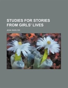 Book Studies for Stories from Girls' Lives by Jean Ingelow