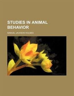 Book Studies In Animal Behavior by Samuel Jackson Holmes