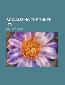 Book Socializing The Three R's by Ruth Mary Weeks