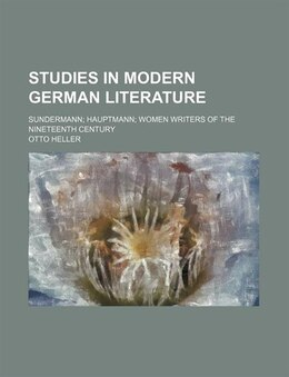 Book Studies In Modern German Literature; Sundermann Hauptmann Women Writers Of The Nineteenth Century by Otto Heller