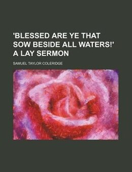 Book 'blessed Are Ye That Sow Beside All Waters!' A Lay Sermon by Samuel Taylor Coleridge