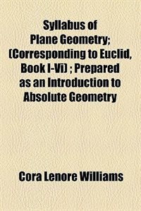Book Syllabus of Plane' Geometry by Cora Lenore Williams