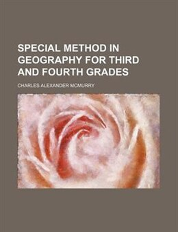 Book Special Method in Geography for Third and Fourth Grades by Charles Alexander Mcmurry