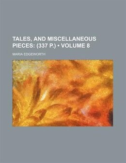 Book Tales, And Miscellaneous Pieces (volume 8); (337 P.) by Maria Edgeworth