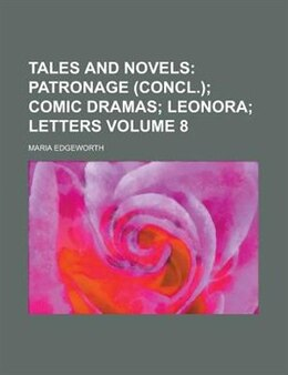 Book Tales And Novels Volume 8: Patronage (concl.); Comic dramas; Leonora; Letters by Maria Edgeworth