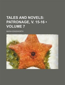 Book Tales And Novels (volume 7);  Patronage, V. 15-16: Patronage, v. 15-16 by Maria Edgeworth