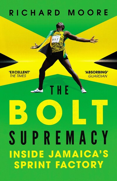 The Bolt Supremacy: Inside Jamaica's Sprint Factory by Richard Moore