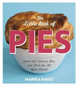 Book The Little Book Of Pies: Sweet And Savoury Pies And Tarts For All Year Round by Marika Gauci