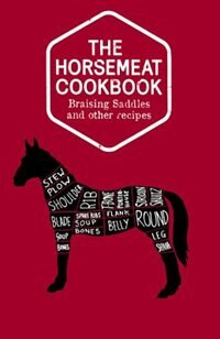 Book The Horsemeat Cookbook: Braising Saddles And Other Recipes by Chris Windle