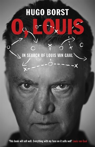 O, Louis: In Search Of Louis Van Gaal by Hugo Borst