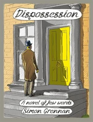 Dispossession: A Novel Of Few Words by Simon Grennan