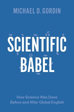 Book Scientific Babel: How Science Was Done Before And After Global English by Michael D. Gordin