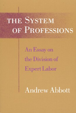 Book The System of Professions: An Essay on the Division of Expert Labor by Andrew Abbott