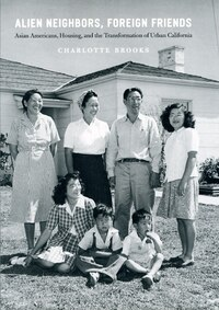 Alien Neighbors, Foreign Friends: Asian Americans, Housing, And The Transformation Of Urban…