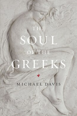 Book The Soul Of The Greeks: An Inquiry by Michael Davis