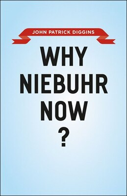 Book Why Niebuhr Now? by John Patrick Diggins