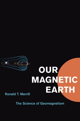 Book Our Magnetic Earth: The Science Of Geomagnetism by Ronald T. Merrill