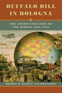 Book Buffalo Bill In Bologna: The Americanization Of The World, 1869-1922 by Robert W. Rydell