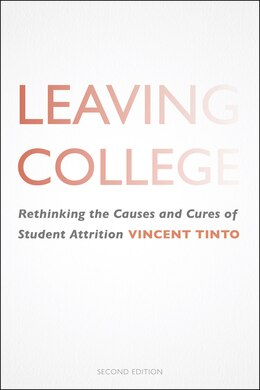 Book Leaving College: Rethinking The Causes And Cures Of Student Attrition by Vincent Tinto