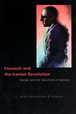 Book Foucault and the Iranian Revolution: Gender and the Seductions of Islamism by Janet Afary