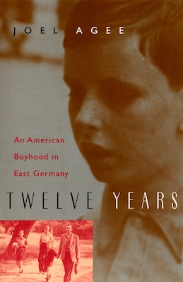 Book Twelve Years: An American Boyhood in East Germany by Joel Agee