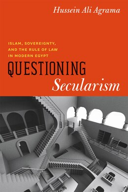 Book Questioning Secularism: Islam, Sovereignty, and the Rule of Law in Modern Egypt by Hussein Ali Agrama