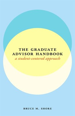 Book The Graduate Advisor Handbook: A Student-centered Approach by Bruce M. Shore