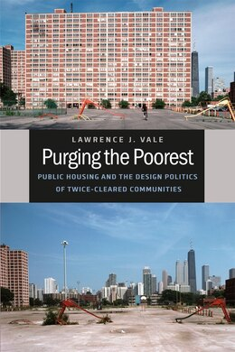 Book Purging The Poorest: Public Housing And The Design Politics Of Twice-cleared Communities by Lawrence J. Vale