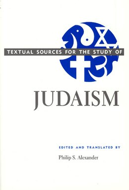 Book Textual Sources for the Study of Judaism by Philip S. Alexander