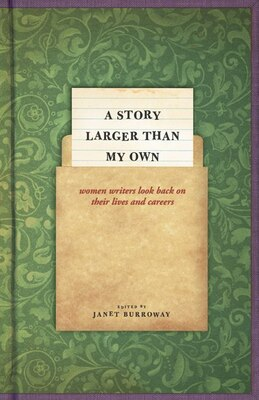 Book A Story Larger Than My Own: Women Writers Look Back On Their Lives And Careers by Janet Burroway