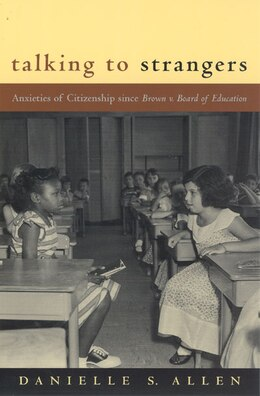 Book Talking To Strangers: Anxieties Of Citizenship Since Brown V. Board Of Education by Danielle Allen