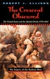 The Crescent Obscured: The United States and the Muslim World, 1776-1815 by Robert Allison
