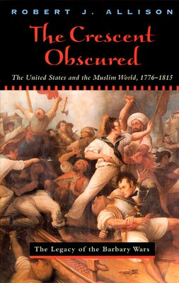 Book The Crescent Obscured: The United States and the Muslim World, 1776-1815 by Robert Allison