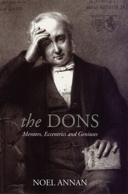 Book The Dons: Mentors, Eccentrics and Geniuses by Noel Annan