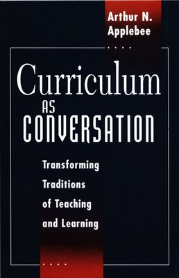 Book Curriculum As Conversation: Transforming Traditions of Teaching and Learning by Arthur N. Applebee