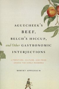 Book Aguecheek's Beef, Belch's Hiccup, And Other Gastronomic Interjections: Literature, Culture, and… by Robert Appelbaum