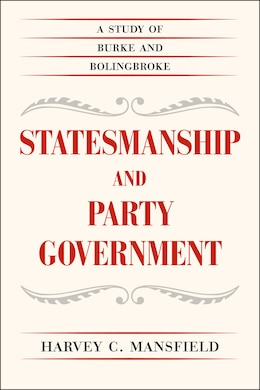 Book Statesmanship And Party Government: A Study Of Burke And Bolingbroke by Harvey C. Mansfield