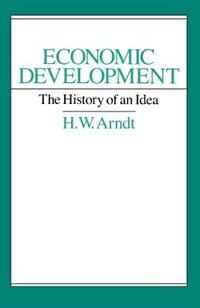 Book Economic Development: The History of an Idea by H. W. Arndt