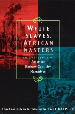 Book White Slaves, African Masters: An Anthology of American Barbary Captivity Narratives by Paul Baepler