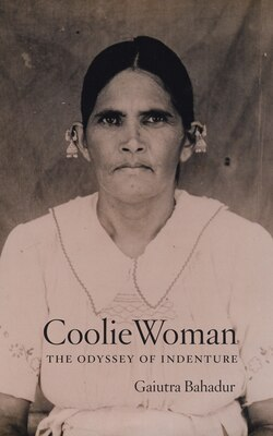 Book Coolie Woman: The Odyssey Of Indenture by Gaiutra Bahadur